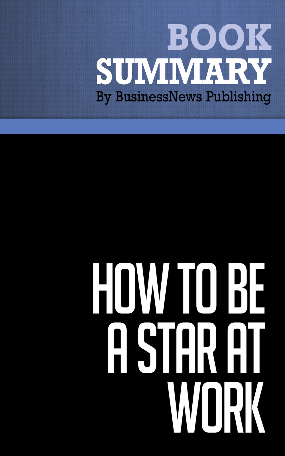 Summary: How to Be a Star At Work - Robert Kelley