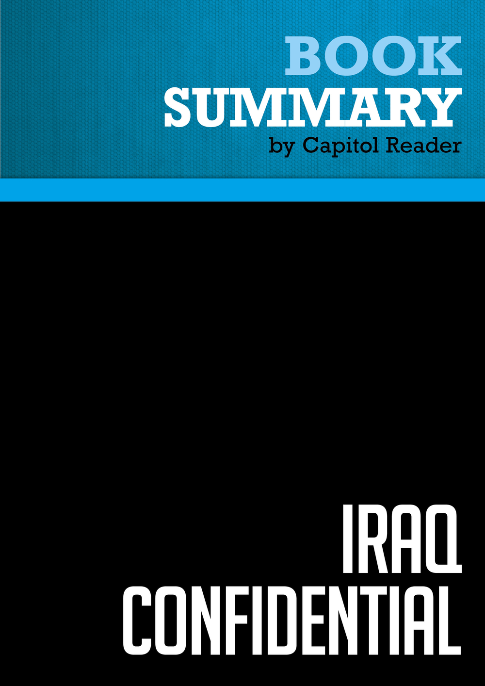 Summary of Iraq Confidential: The Untold Story of the Intelligence Conspiracy to Undermine the UN and Overthrow Saddam Hussein - Scott Ritter