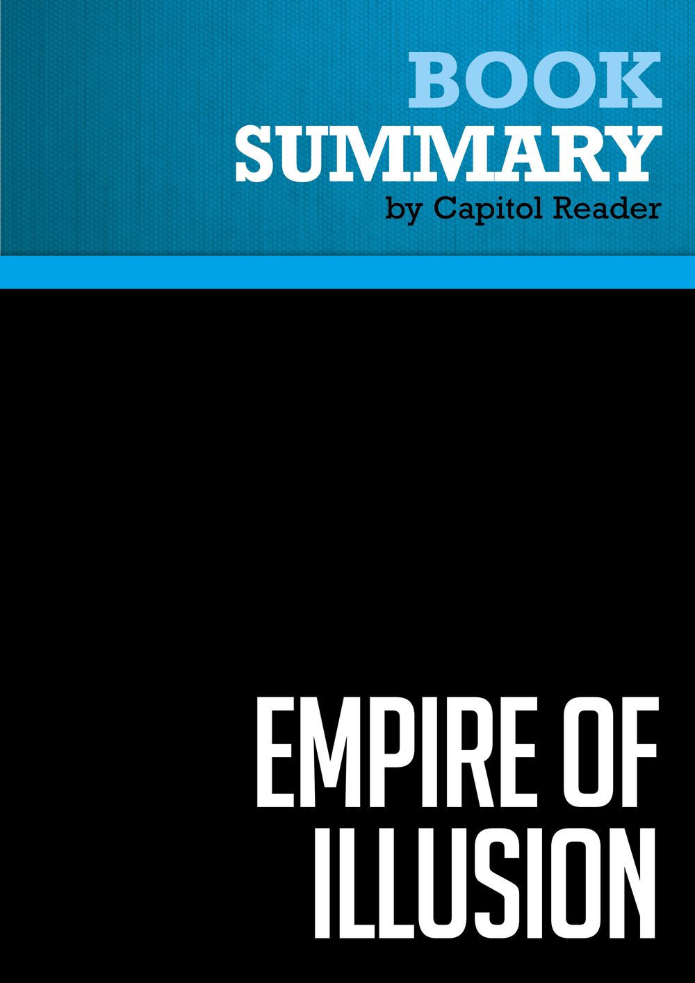 Summary of Empire of Illusion: The End of Literacy and the Triumph of Spectacle - Chris Hedges