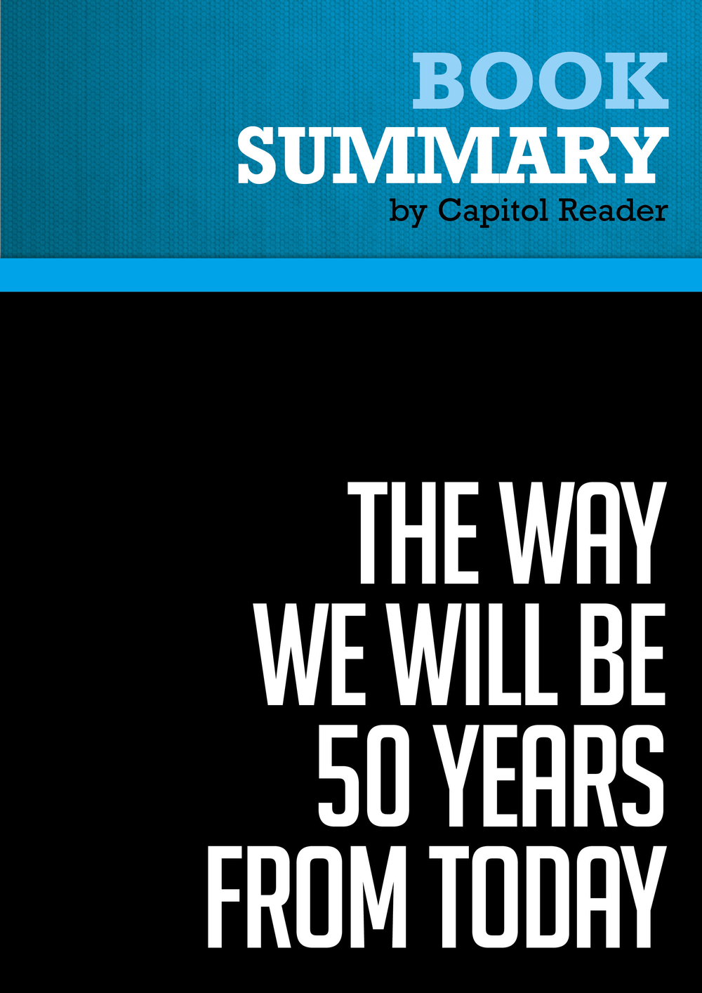 Summary of The Way We Will Be 50 Years From Today: 60 of the World's Greatest Minds Share Their Visions of the Next Half Century -