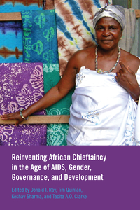 Reinventing African Chieftaincy in the Age of AIDS, Gender, Governance, and Development