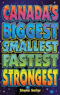 Canada's Biggest, Smallest, Fastest, Strongest