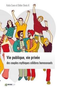 VIE PUBLIQUE, VIE PRIVÉE DES  COUPLES MYTHIQUES CÉLÈBRES HOMOSEXUELS.