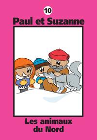 Paul et Suzanne 10 : Les animaux du Nord
