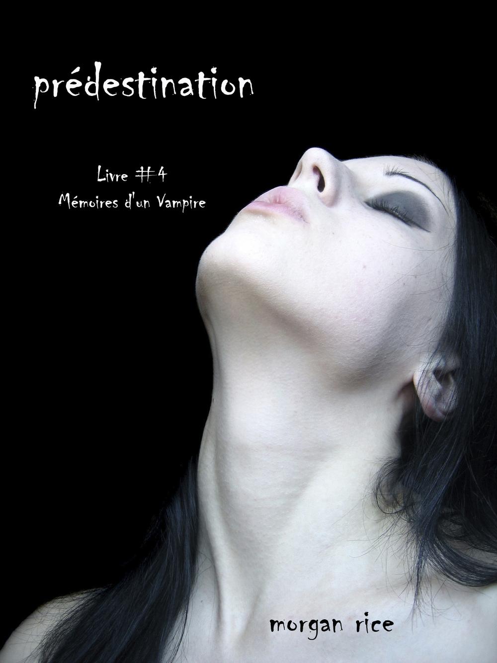 Prédestination (Livre #4 Mémoires d'un Vampire)