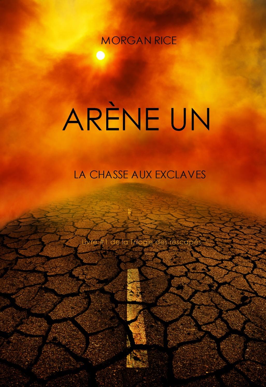 ARENE UN: LA CHASSE AUX ESCLAVES (LIVRE #1 DE LA TRILOGIE DES RESCAPES)