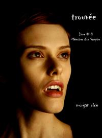 Trouvée (Livre #8 Mémoires D'un Vampire)
