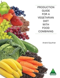 Production Guide for a Vegetarian Diet with Food Combining