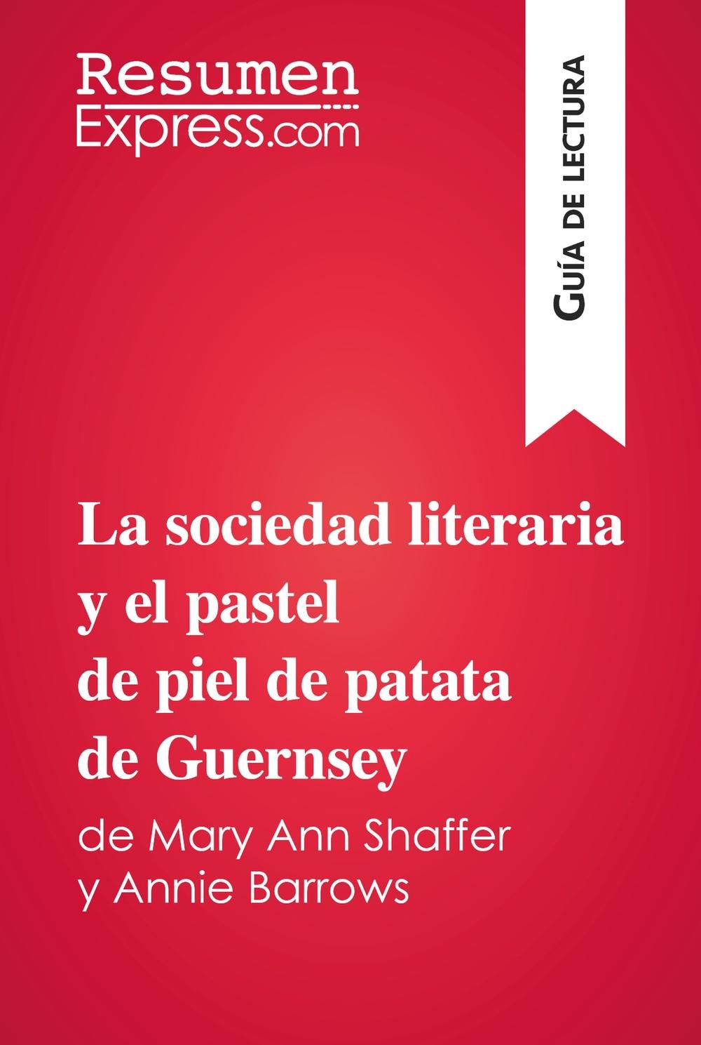 La sociedad literaria y el pastel de piel de patata de Guernsey de Mary Ann Shaffer y Annie Barrows (Guía de lectura)