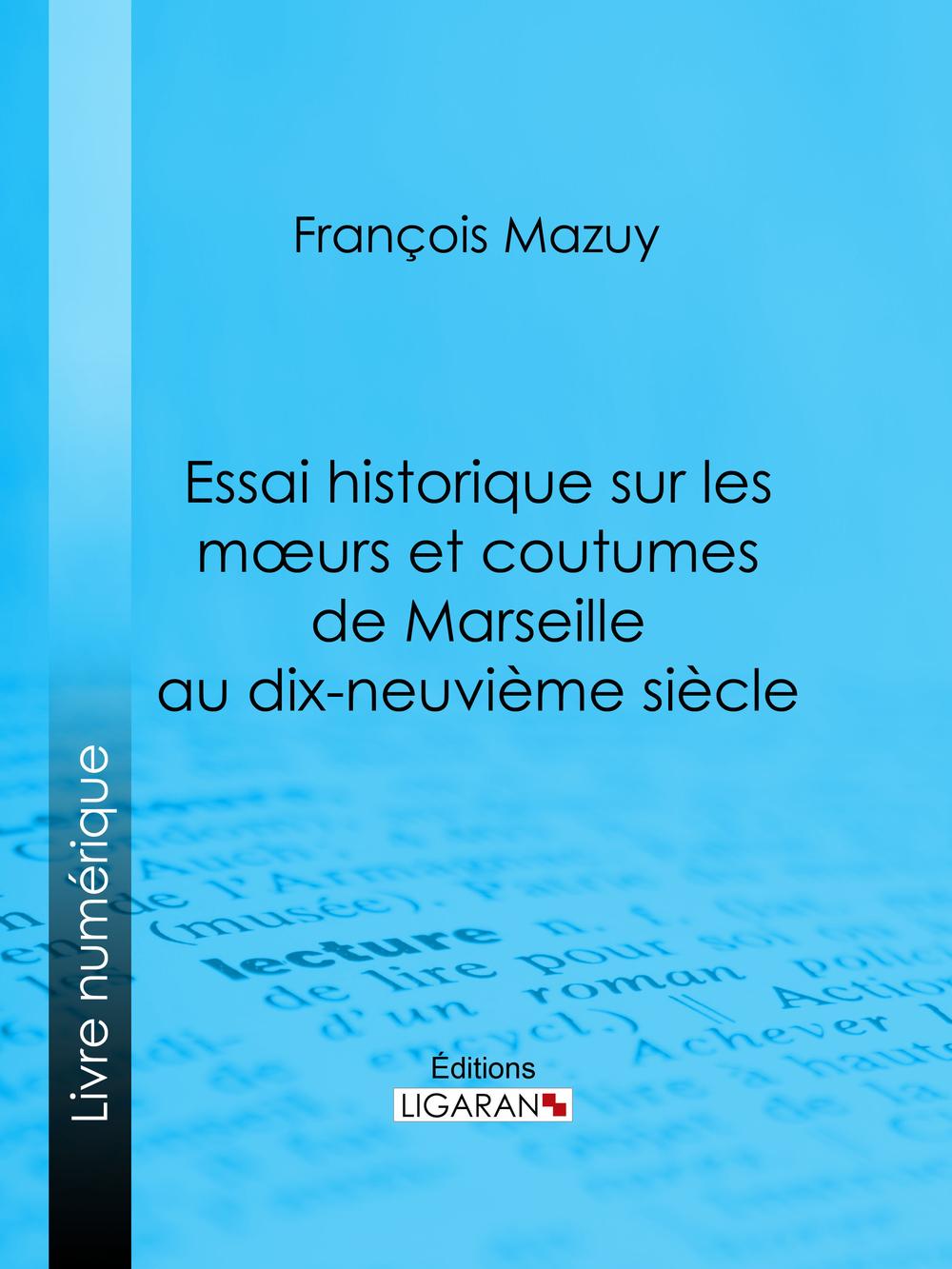 Essai historique sur les moeurs et coutumes de Marseille au dix-neuvième siècle