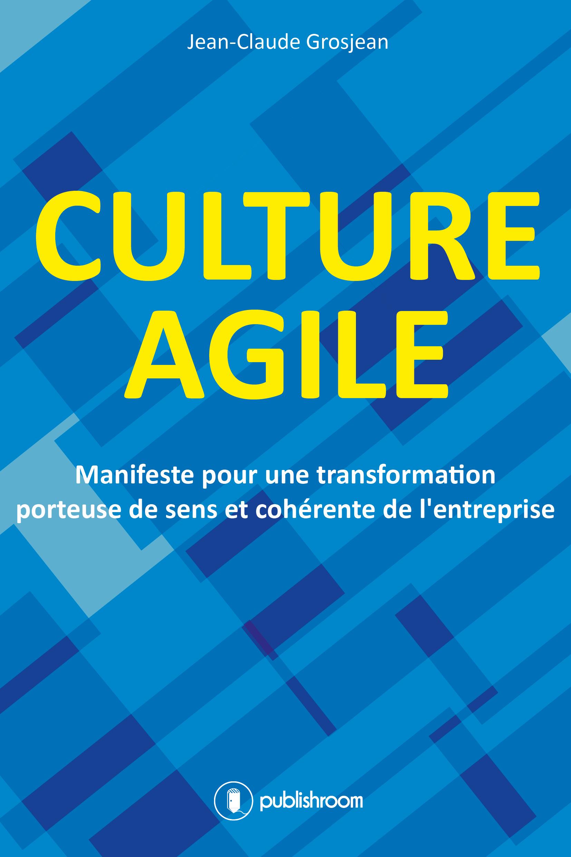 Culture agile, Manifeste pour une transformation porteuse de sens et coh?rente de l'entreprise