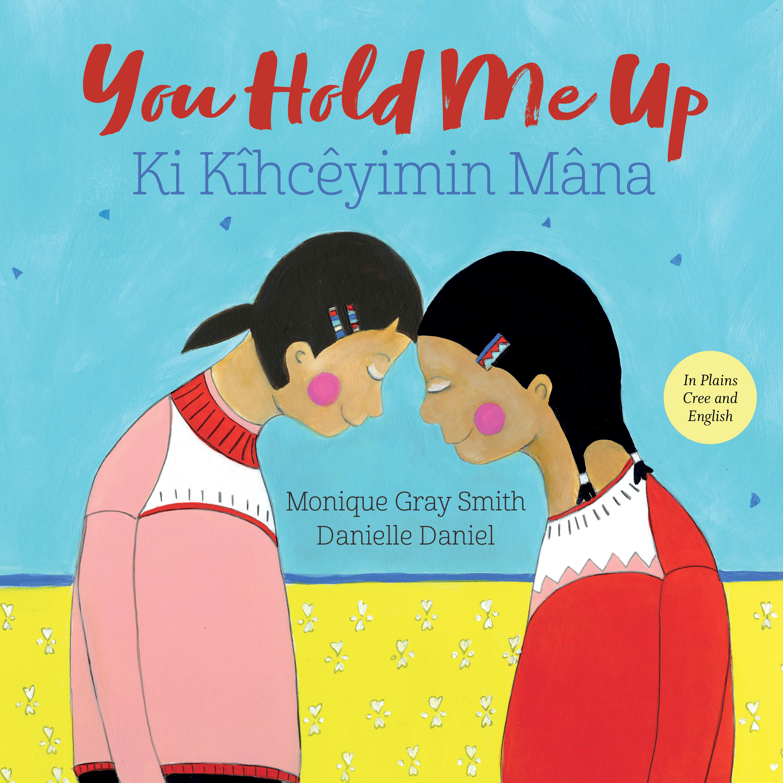 You Hold Me Up /Ki Kîhcêyimin Mâna
