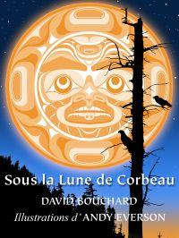 Sous la Lune de Corbeau par David Bouchard