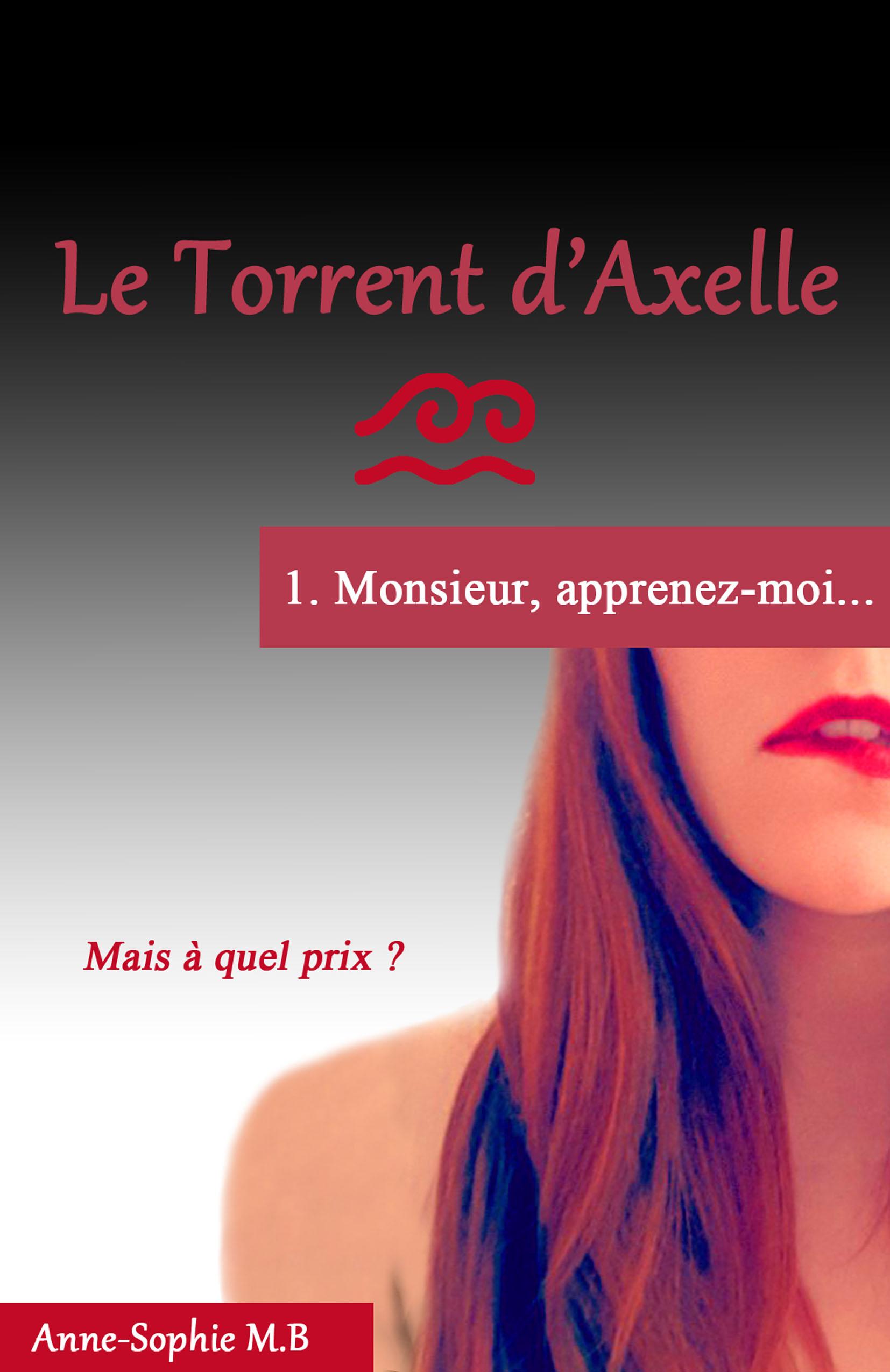 LE TORRENT D'AXELLE - 1. MONSIEUR, APPRENEZ-MOI