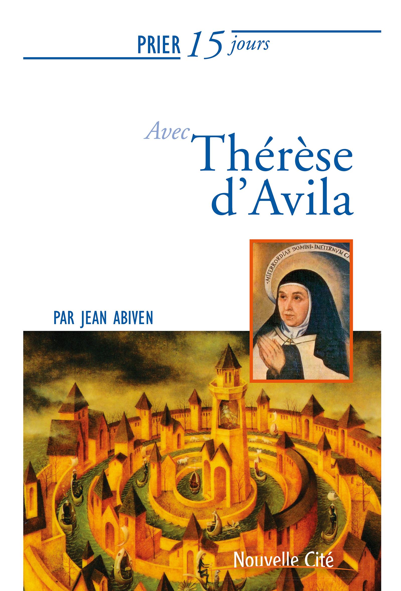 Prier 15 jours avec Therese d'Avila