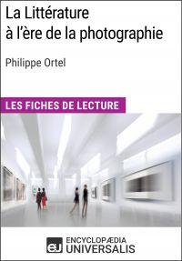 La Littérature à l'ère de la photographie de Philippe Ortel