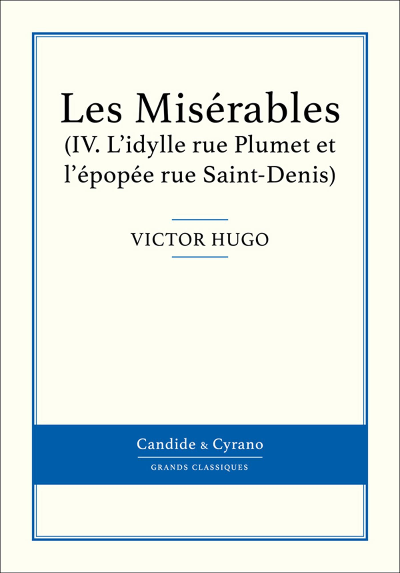 Les Misérables IV - L'idylle rue Plumet et l'épopée rue Saint-Denis