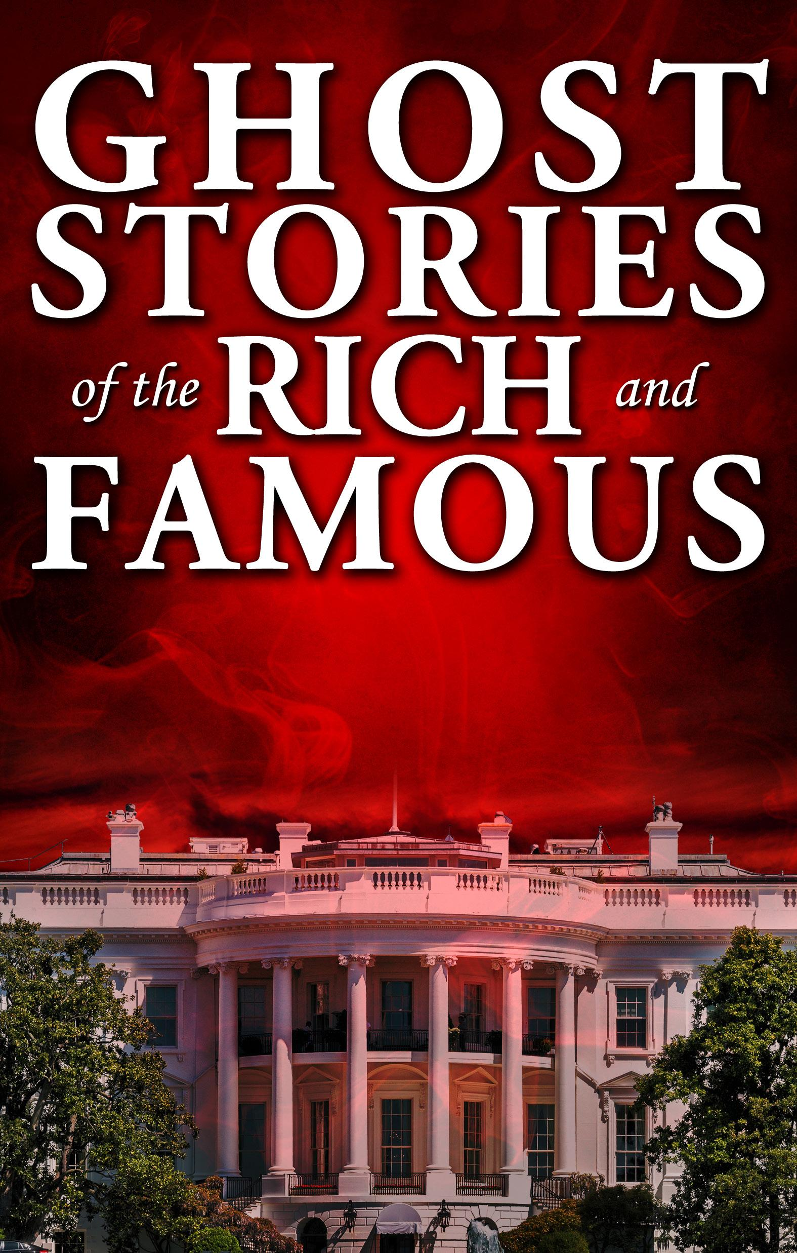 Ghost Stories of the Rich and Famous