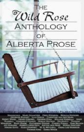 The Wild Rose Anthology of Alberta Prose