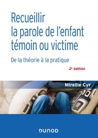 Recueillir la parole de l'enfant témoin ou victime - 2e éd.