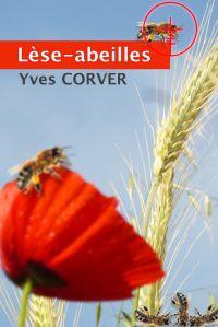 LÈSE-ABEILLES. LE MYSTÈRE DE LA DISPARITION DES ABEILLES.