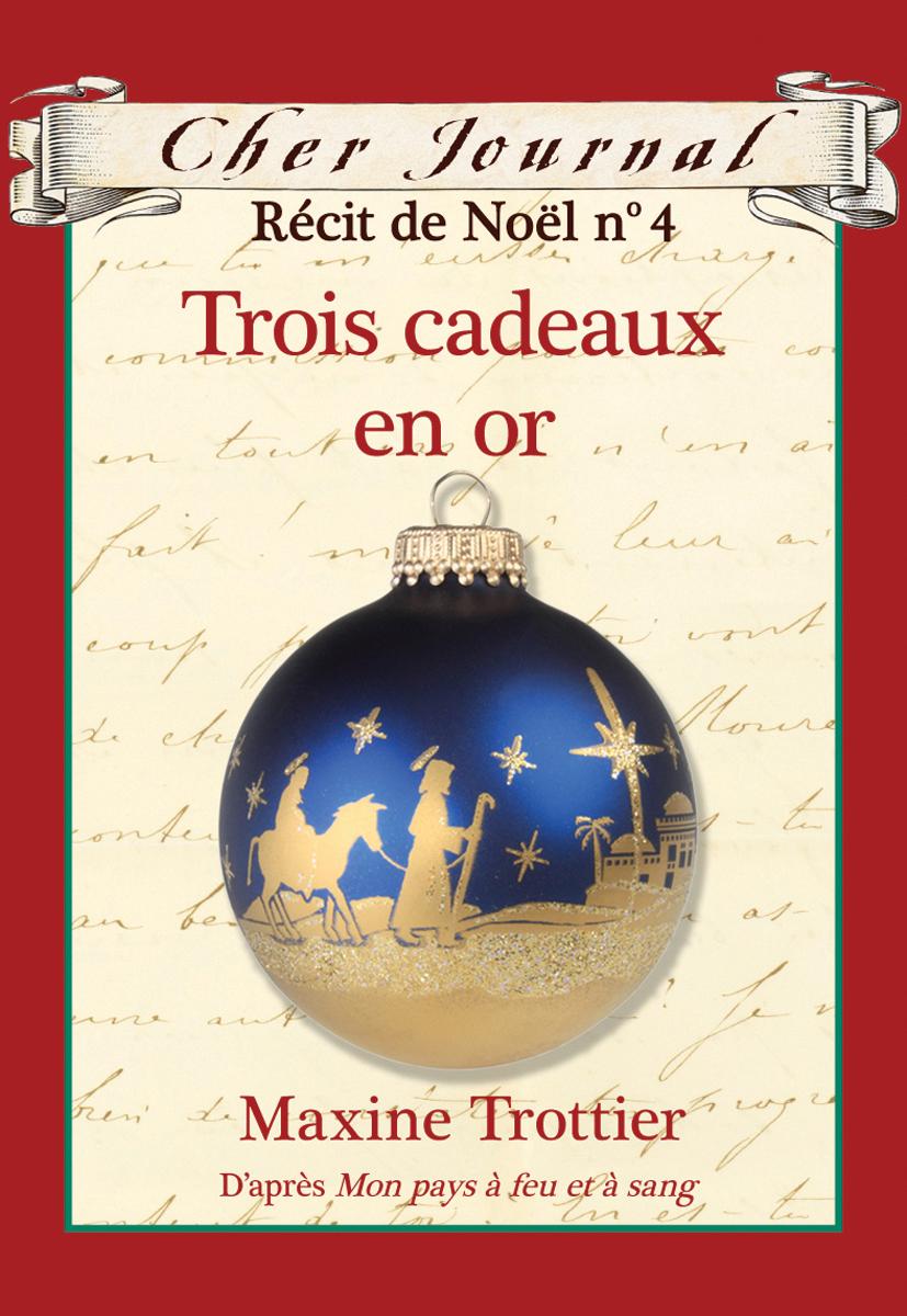 Cher Journal : Récit de Noël : N° 4 - Trois cadeaux en or
