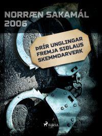 Þrír unglingar fremja siðlaus skemmdarverk