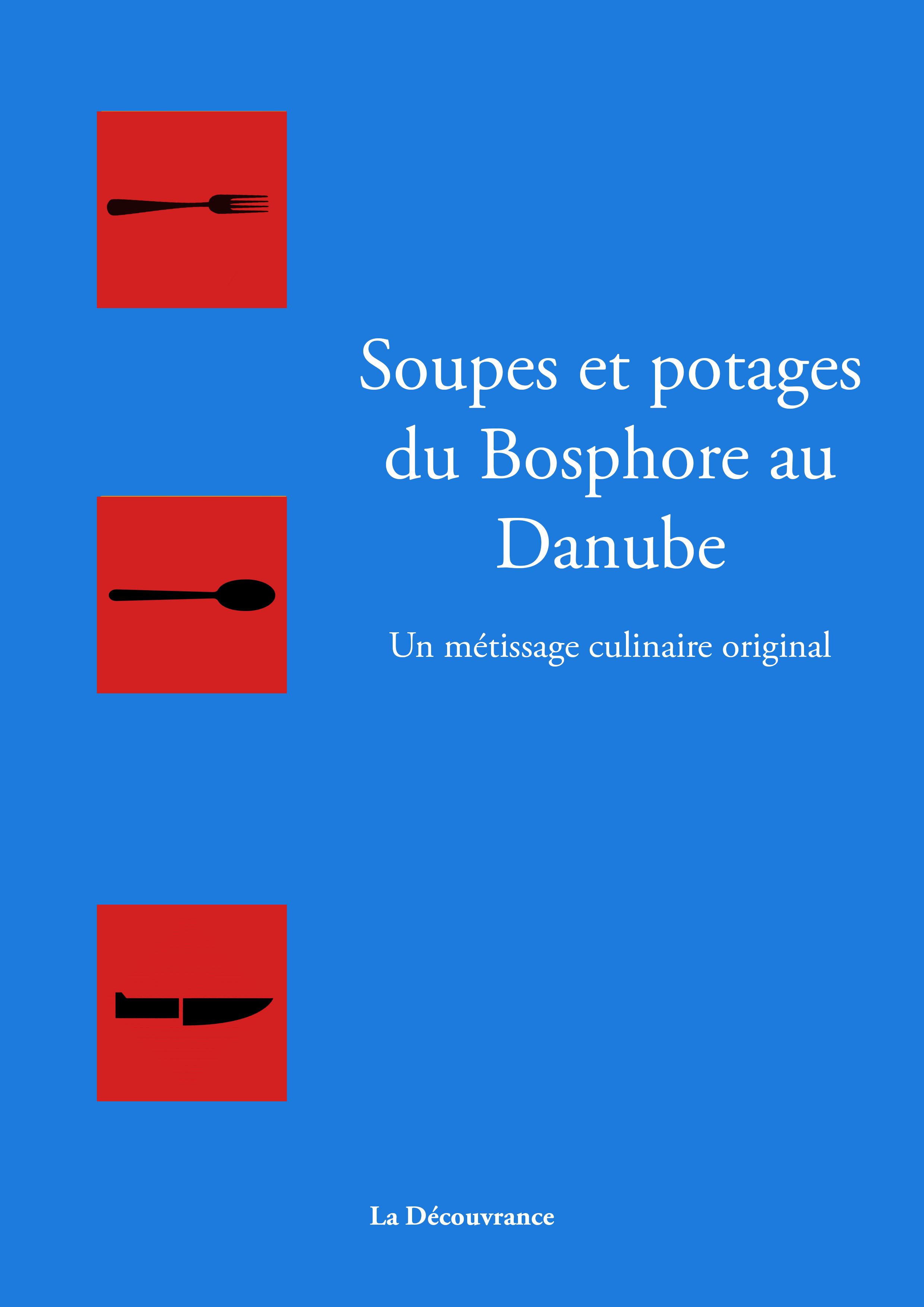Soupes et potages du Bosphore au Danube