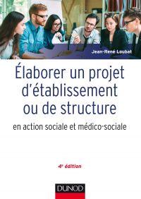Elaborer un projet d'établissement ou de structure en action sociale et médico-sociale - 4e édition