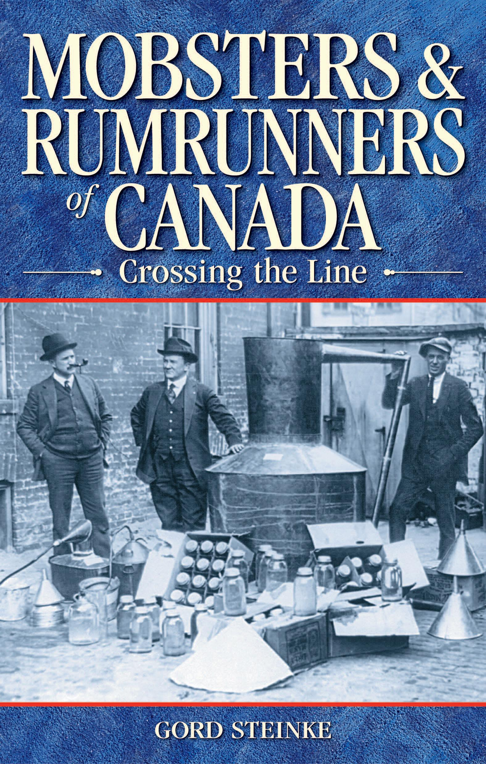 Mobsters & Rumrunners of Canada: Crossing the Line