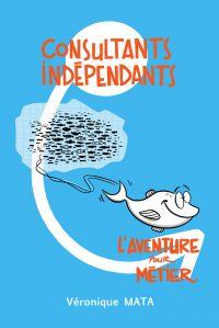 Consultants Indépendants : L'aventure pour métier