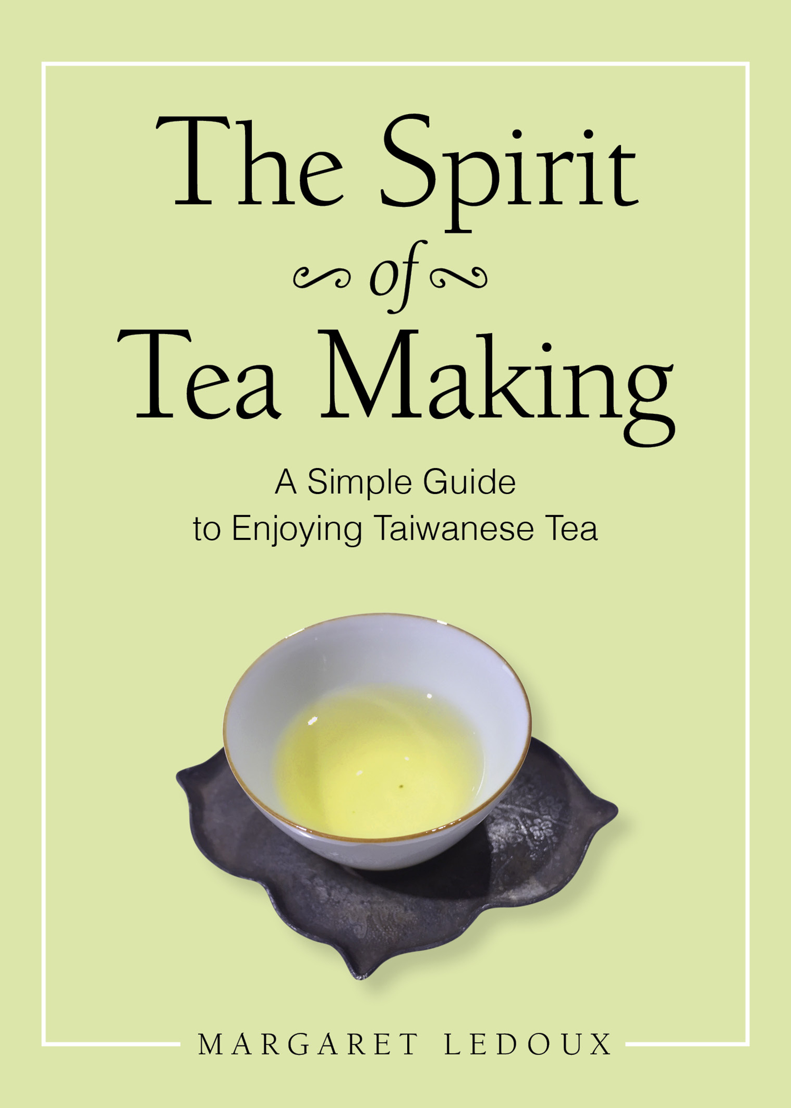 The Spirit of Tea Making, A Simple Guide to Enjoying Taiwanese Tea
