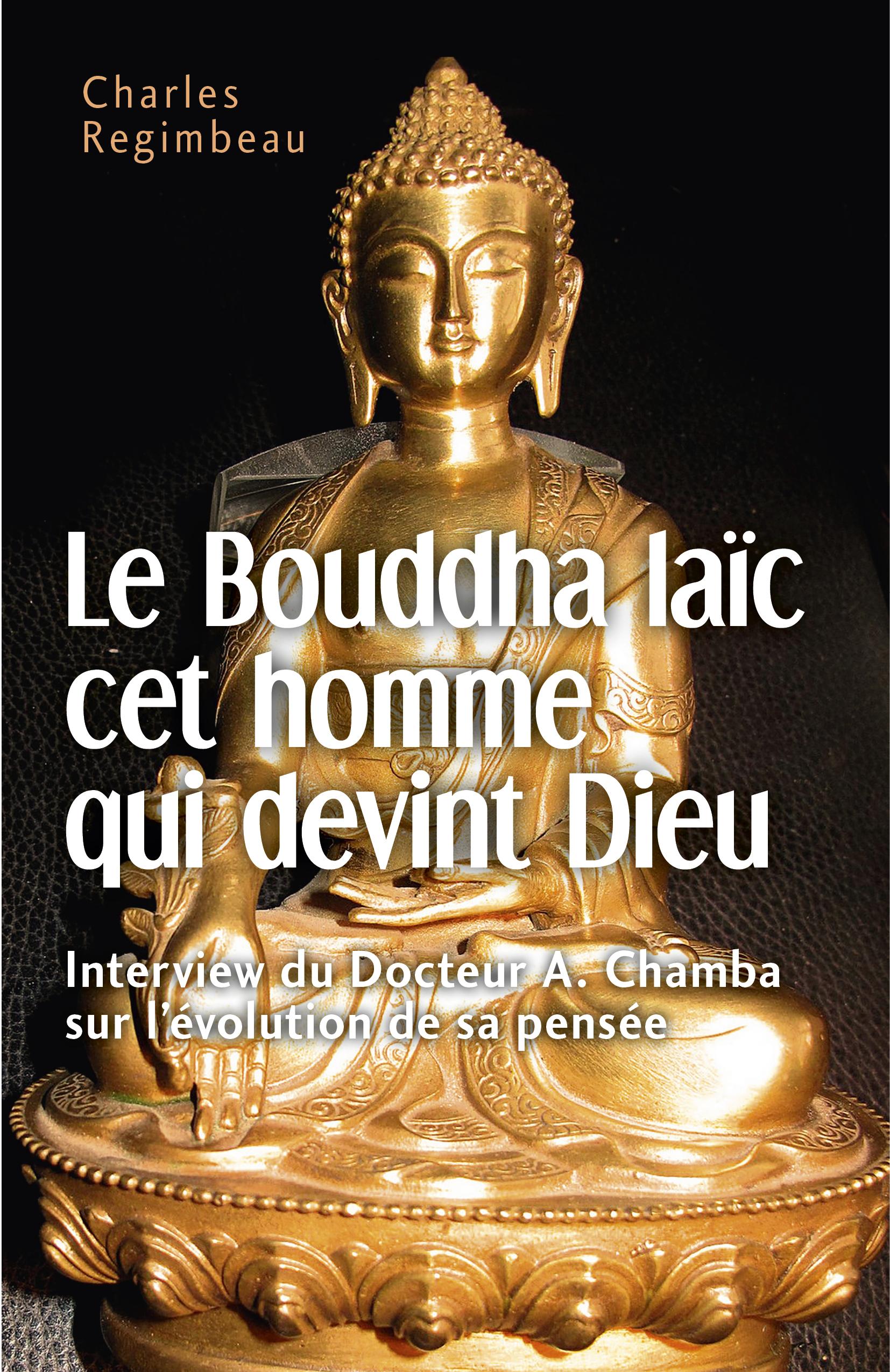 Le Bouddha laïc cet homme qui devint Dieu, Interview du Docteur A. Chamba sur l'évolution de sa pensée