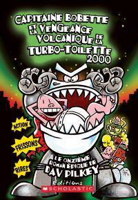 Capitaine Bobette et la vengeance volcanique de la turbo-toilette 2000 (tome 11)