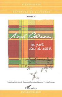 Aimé Césaire, un poète dans lesiècle