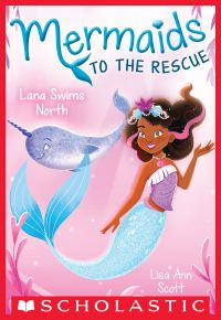 Lana Swims North (Mermaids to the Rescue #2)