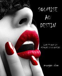 Soumise au Destin (Tome n 11 de Mémoires d'un Vampire)
