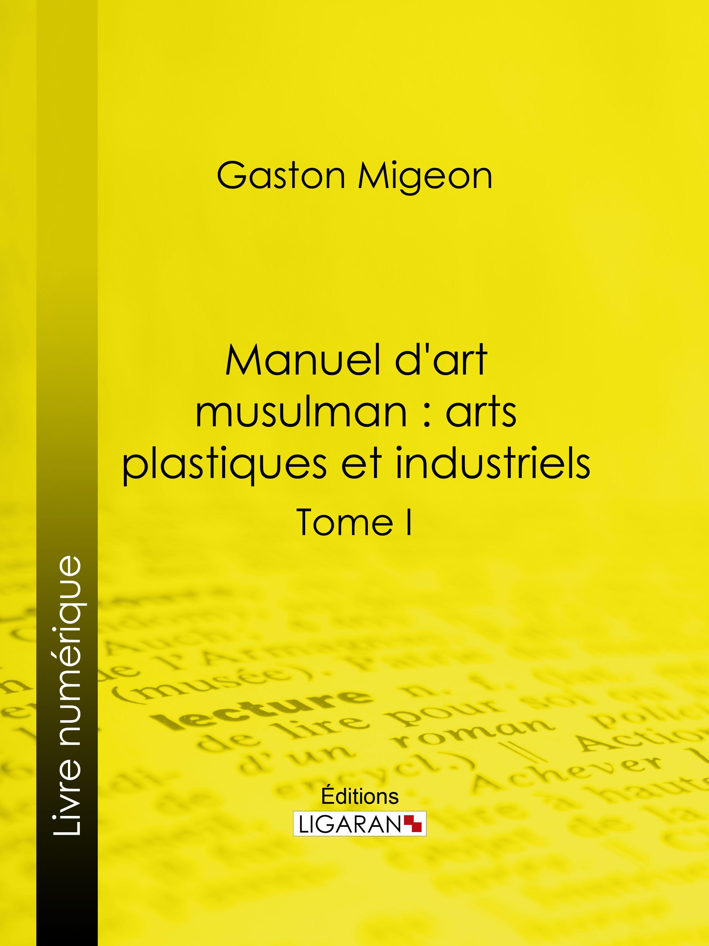 Manuel d'art musulman : Arts plastiques et industriels