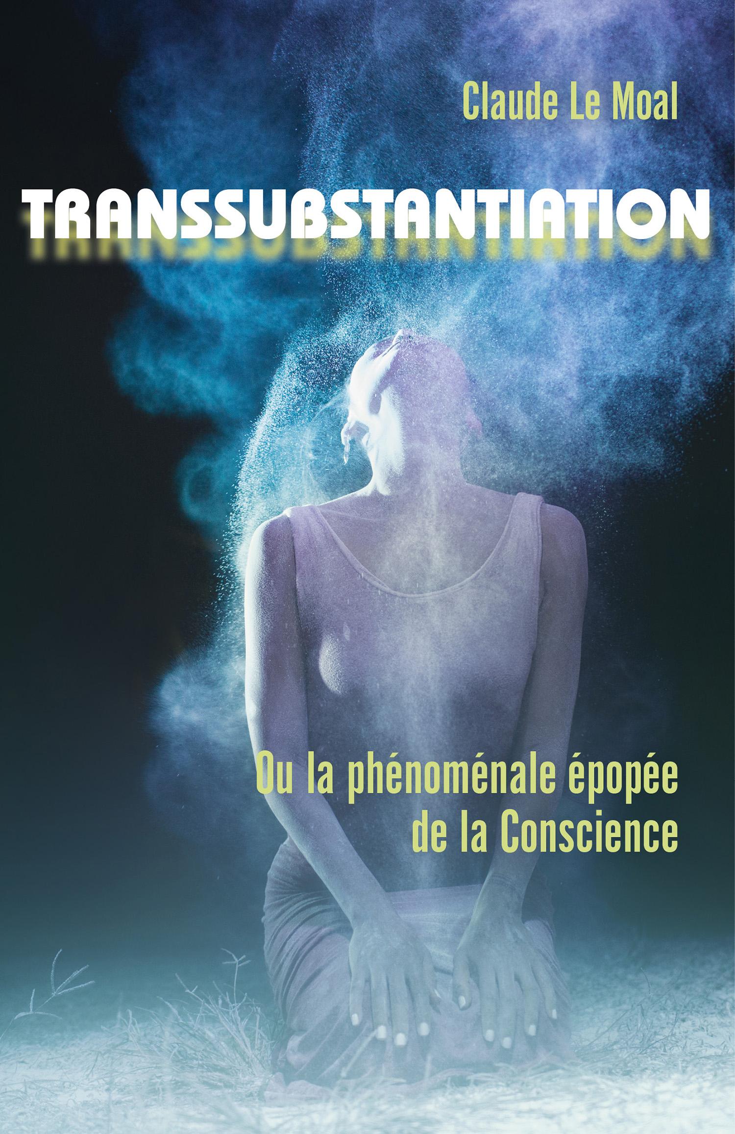 Transsubstantiation, Ou la phénoménale épopée de la Conscience