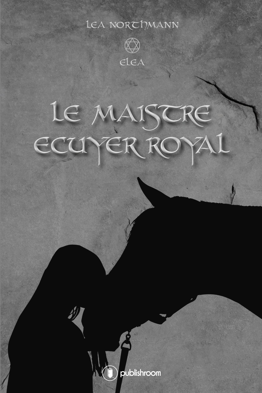 Eléa - Tome 1, Le Maistre Ecuyer Royal