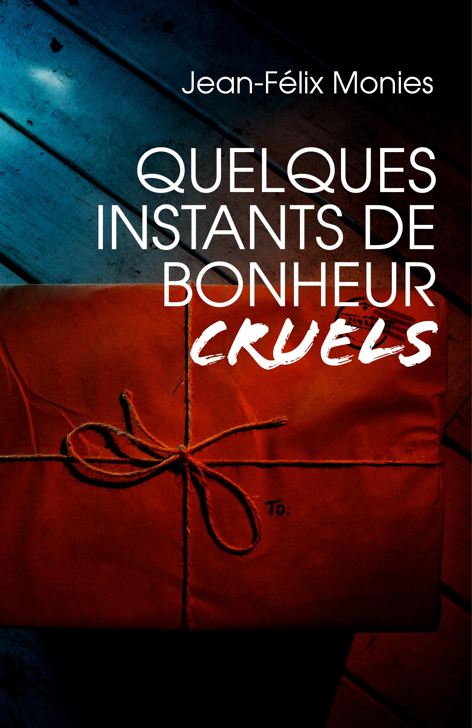 QUELQUES INSTANTS DE BONHEUR CRUELS