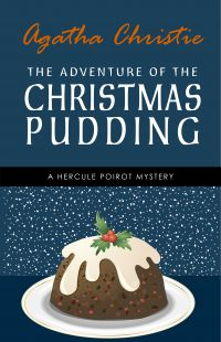 The Adventure of the Christmas Pudding: A Hercule Poirot Short Story (Hercule Poirot Series Book 33)