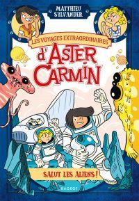Les voyages extraordinaires d'Aster Carmin - Salut les aliens !