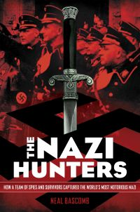 The Nazi Hunters: How a Team of Spies and Survivors Captured the World's Most Notorious Nazis