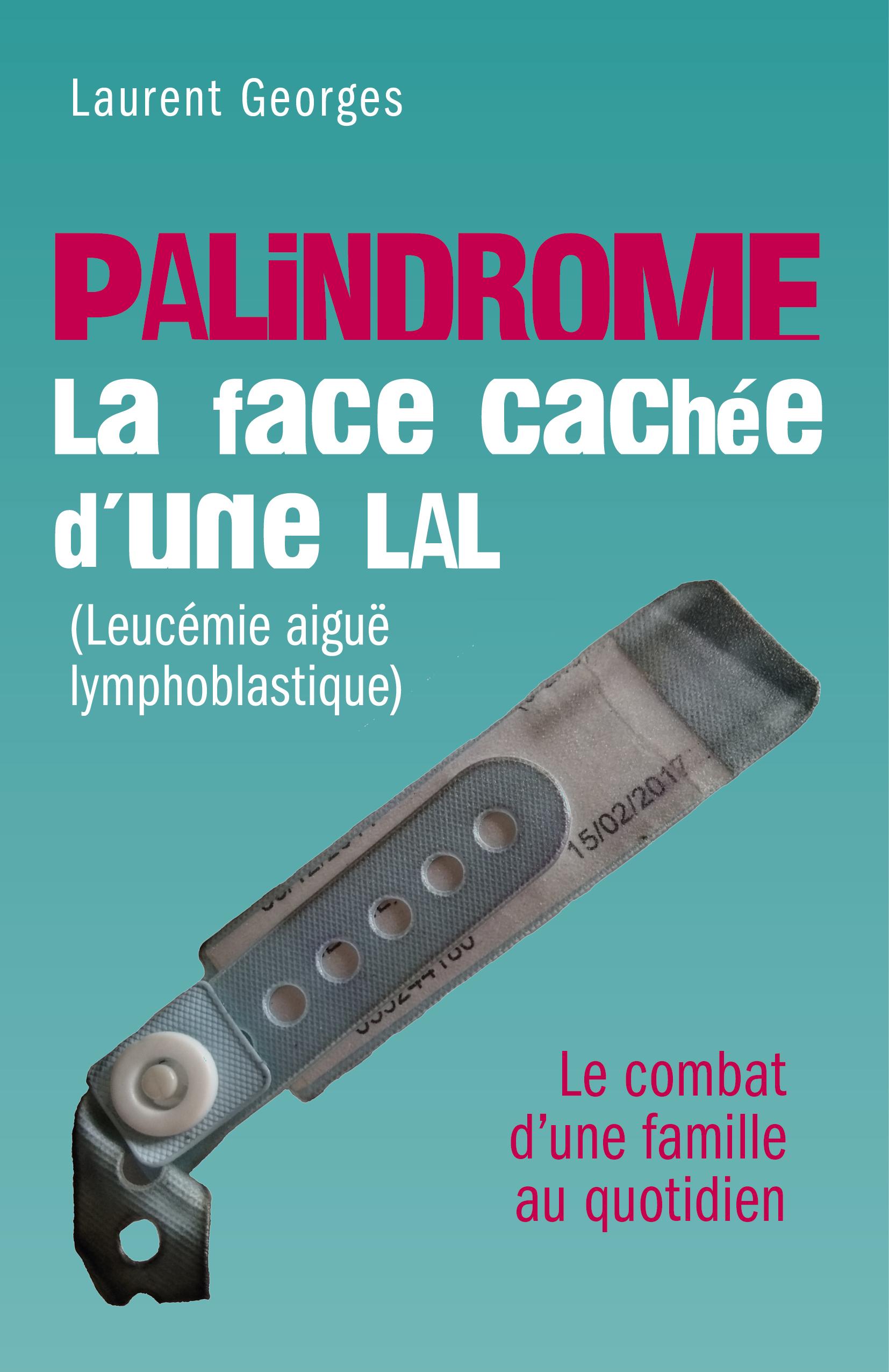 PALINDROME : La face cachée d'une LAL (Leucémie aiguë lymphoblastique), - Le combat d'une famille au quotidien -