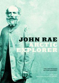 John Rae, Arctic Explorer
