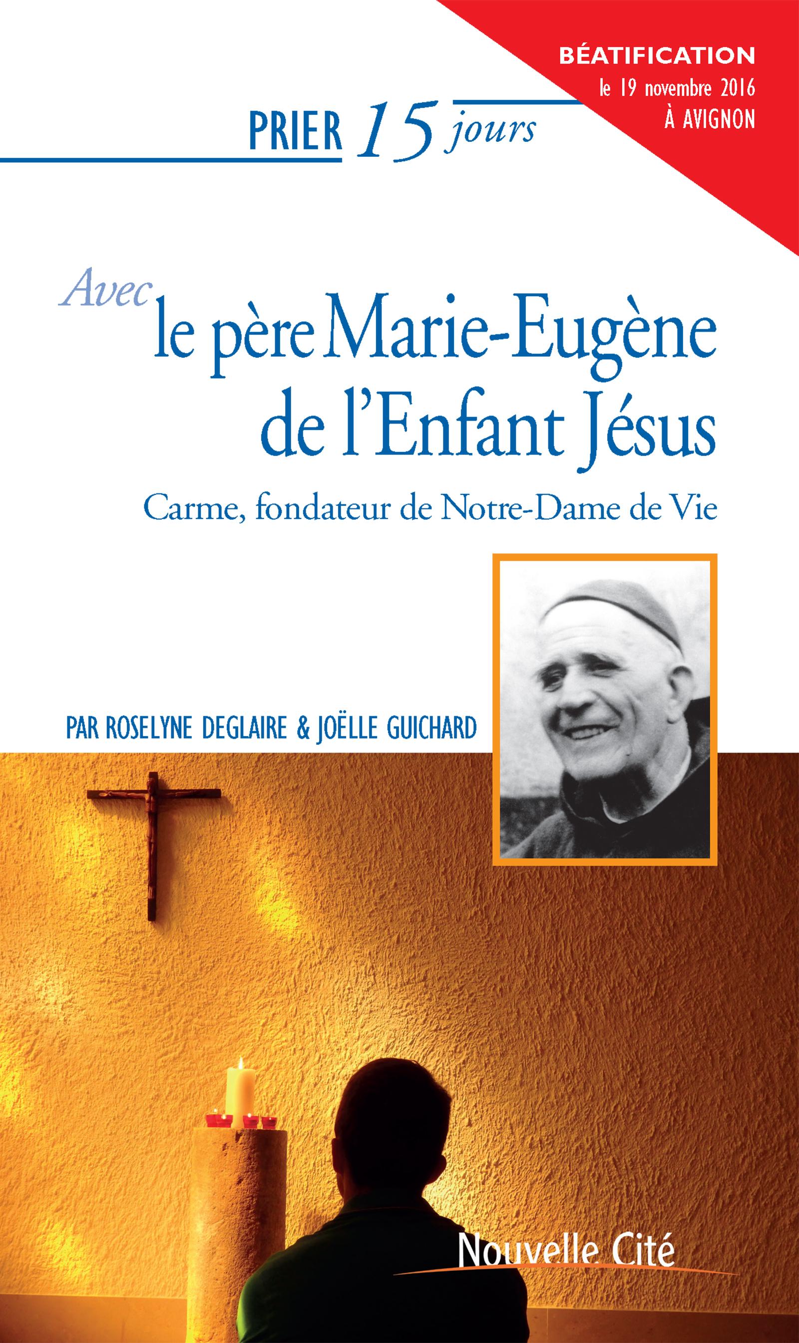 Prier 15 jours avec le père Marie-Eugène de l'Enfant Jésus