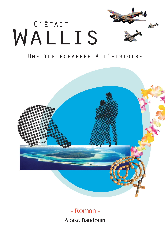 C'?tait Wallis, une ?le ?chapp?e ? l'histoire