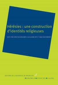 Hérésies: une construction d'identités religieuses