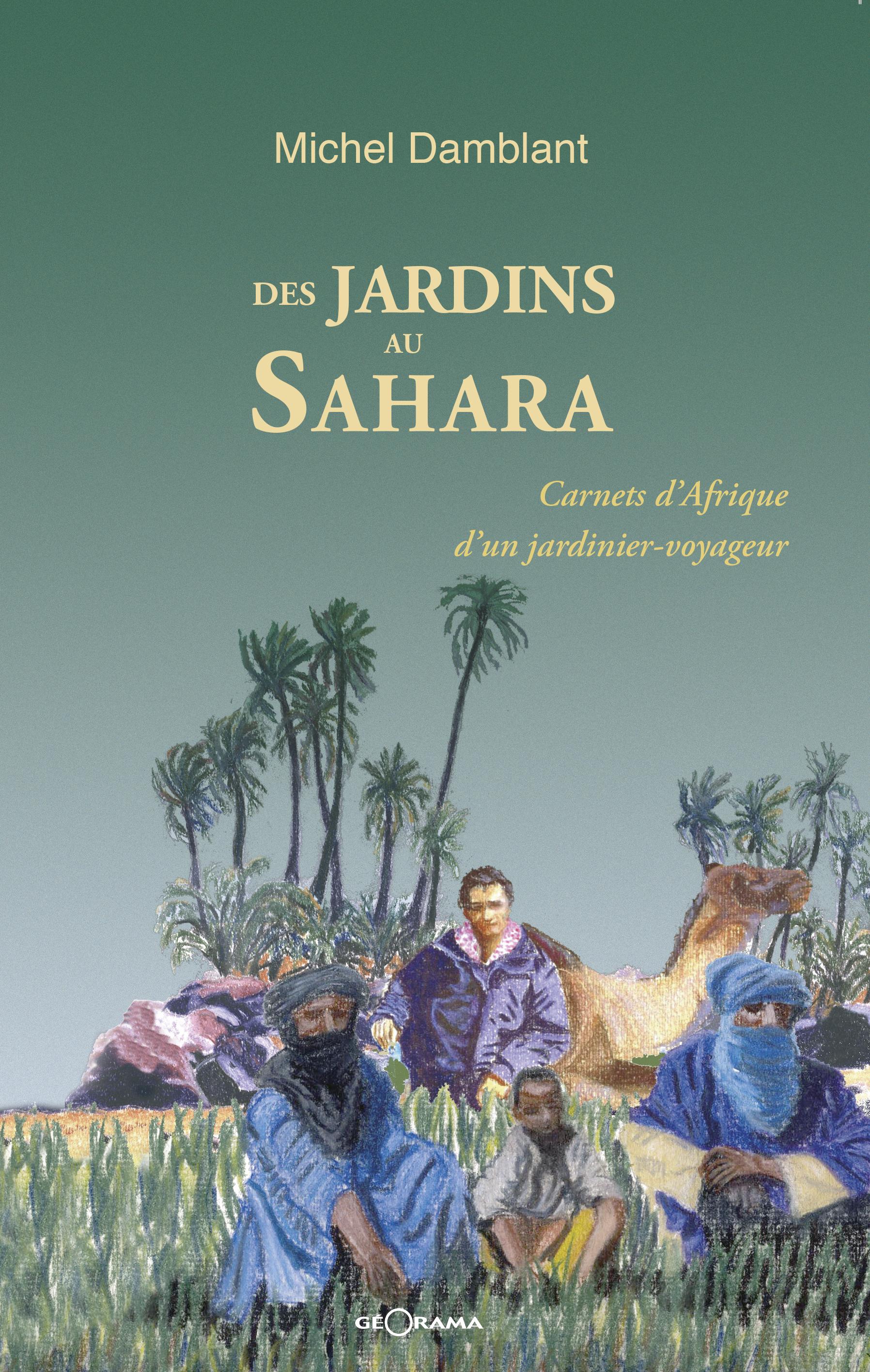 Des jardins au Sahara, CARNETS D'AFRIQUE D'UN JARDINIER VOYAGEUR